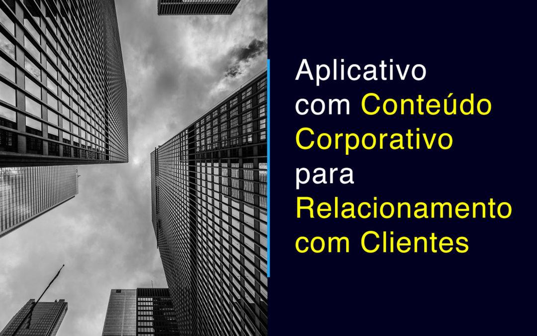 Aplicativos com Conteúdo Corporativo para o Relacionamento com Clientes