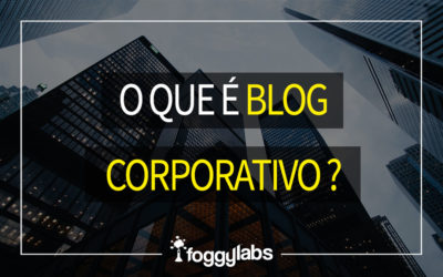 O que é e para que serve o blog corporativo?